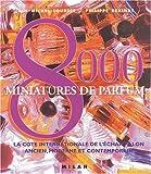 8000 Miniatures de parfum - La cote internationale de l'échantillon ancien, moderne et contemporain