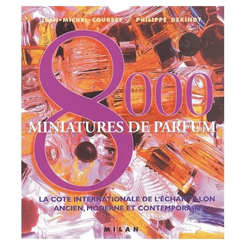 8000 Miniatures de parfum : La cote internationale de l'échantillon ancien, moderne et contemporain
