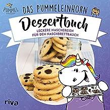 Das Pummeleinhorn-Dessertbuch: Leckere Naschereien für den Naschbrettbauch