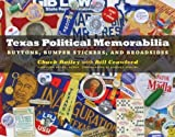 Texas Political Memorabilia: Buttons, Bumper Stickers, and Broadsides (Clifton and Shirley Caldwell Texas Heritage Series) by Chuck Bailey (2007-02-01)