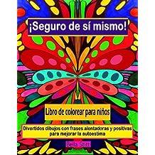 Seguro de si mismo! Libro de colorear para ninos: Divertidos dibujos con frases alentadoras y positivas para mejorar la autoestima