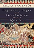 Legenden, Sagen und Geschichten aus dem Norden - Selma Lagerlöf