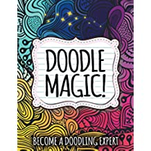 Doodle Magic!: Become A Doodling Expert (Doodle Magic and Art Book Series)