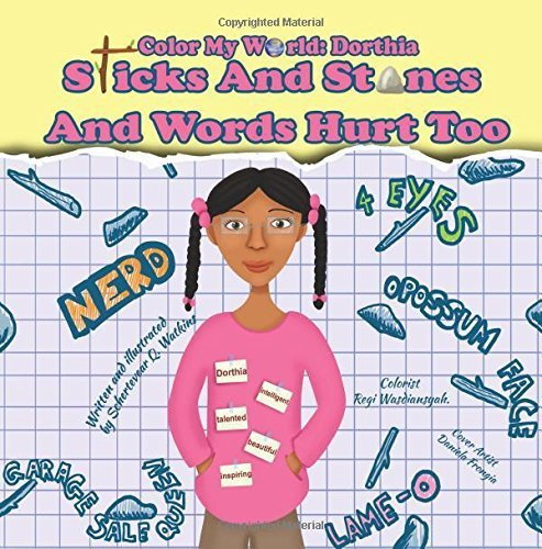 Color My World: Dorthia -Sticks And Stones And Words Hurt Too (Volume 1) by Schertevear Q. Watkins (2015-10-16)