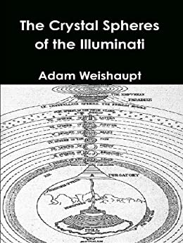 The Crystal Spheres of the Illuminati (The Illuminati Series Book 4) by [Weishaupt, Adam]