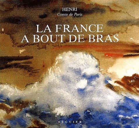 La France à bout de bras par Henri d' Orléans