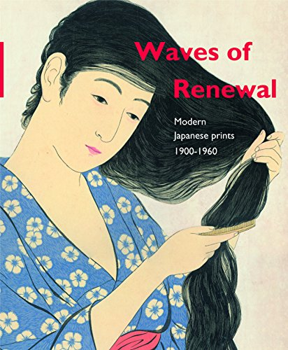 Waves of Renewal: Modern Japanese Prints, 1900 to 1960: Selections from the Nihon No Hanga Collection, Amsterdam