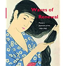 Waves of Renewal: Modern Japanese Prints, 1900 to 1960; Selections from the Nihon No Hanga Collection, Amsterdam
