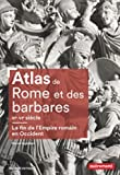 Atlas de Rome et des Barbares - La fin de l'Empire Romain en Occident (IIIe - VIe siècle)