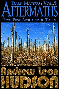 Dark Matters: Aftermaths: Two Post-Apocalyptic Tales (English Edition) di [Hudson, Andrew Leon]