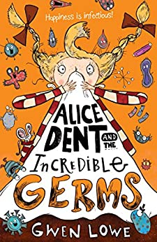 Alice Dent and the Incredible Germs by [Lowe, Gwen]