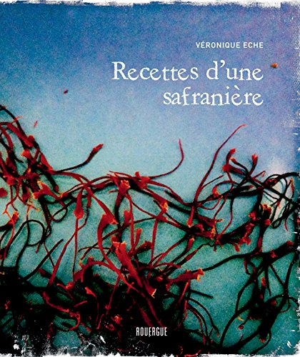 Recettes d'une safranière (ROUERGUE LIVRES) por Véronique Eche