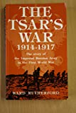 The Tsar's War, 1914-17: Story of the Imperial Russian Army in the First World War (Ian Faulkner Publishing)