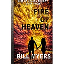 Fire of Heaven: Volume 3 (Fire of Heaven Trilogy) by Bill Myers (2015-05-20)