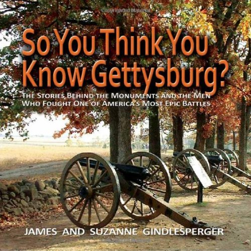 So You Think You Know Gettysburg? The Stories behind the Monuments and the Men Who Fought One of America's Most Epic Battles by James Gindlesperger (2010-05-01)