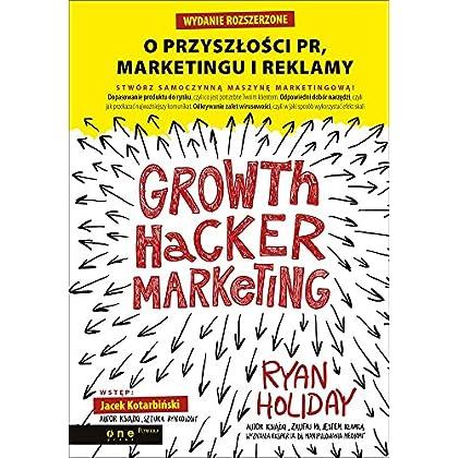 Growth Hacker Marketing O przyszlosci PR, marketingu i reklamy
