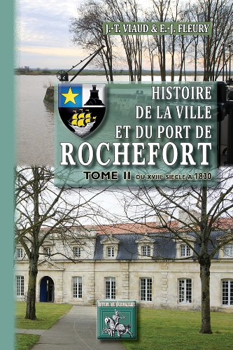 Histoire de la Ville & du Port de Rochefort (Tome 2 : du XVIIIe siècle à 1830)