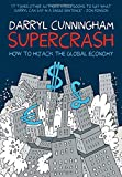 Supercrash : How to Hijack the Global Economy