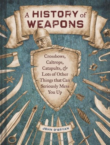 a-history-of-weapons-crossbows-caltrops-catapults-and-lots-of-other-things-that-can-seriously-mess-y