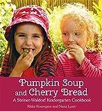 Pumpkin Soup and Cherry Bread: A Steiner-waldorf Kindergarten Cookbook