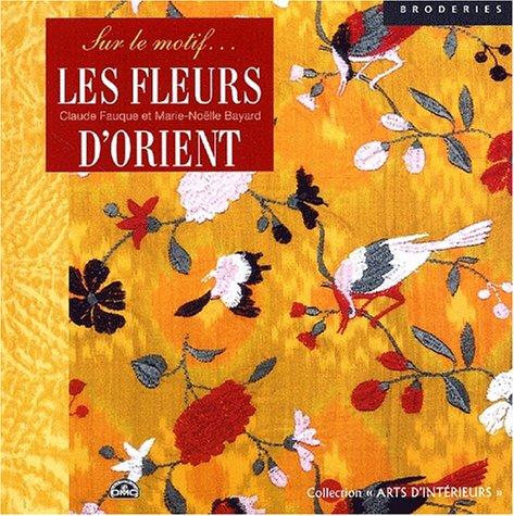 Les fleurs d'Orient par Claude Fauque, Marie-Noëlle Bayard