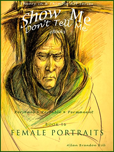 Show Me Don't Tell Me Bk - 16 In Celebration of Women - Female Portraits: Theory in a Thimble Art Series (Show Me Don't Tell Me eBooks)