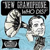 New Gramophone, Who Dis?