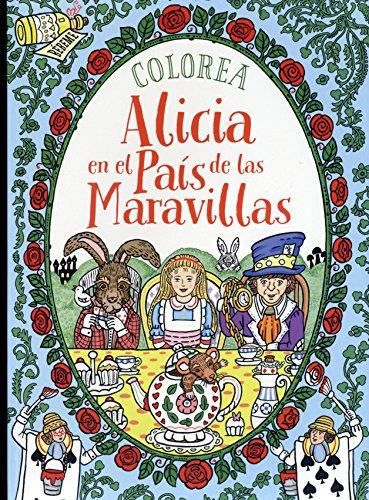 Colorea Alicia en el País de las Maravillas (Ocio Y Conocimientos -...