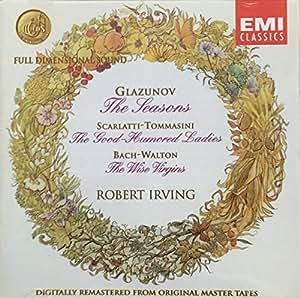 Glazunov: The Seasons, Scarlatti-Tommasini: The Good-Humored Ladies, Bach-Walton: The Wise Virgins