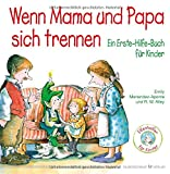 Wenn Mama und Papa sich trennen: Ein Erste-Hilfe-Buch für Kinder