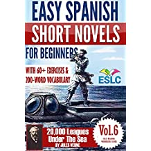 Jules Verne 2: Easy Spanish Short Novels for Beginners With 60+ Exercises & 200-Word Vocabulary (Learn Spanish): 20,000 Leagues Under The Sea (ESLC Reading Workbook Series) (English Edition)