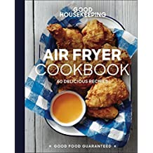 Good Housekeeping Air Fryer Cookbook: 60 Delicious Recipes