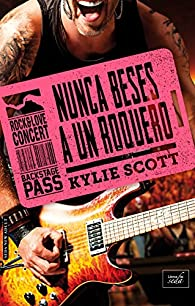 NUNCA BESES A UN ROQUERO par Kylie Scott