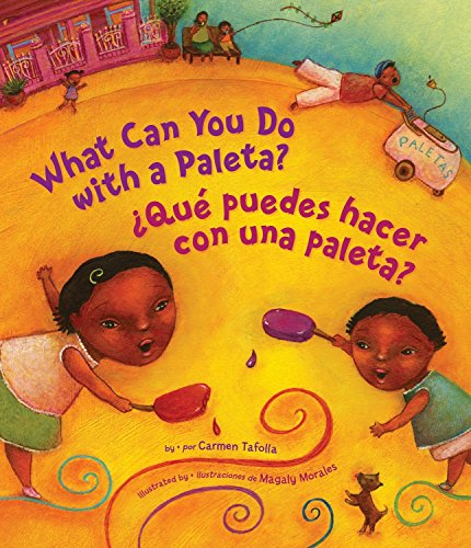What Can You Do with a Paleta / ¿qué Puedes Hacer Con Una Paleta?: Bilingual por Carmen Tafolla