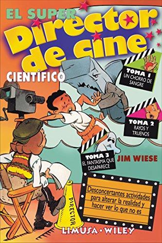 El super director de cine/The super film director: Desconcertantes actividades para alterar la realidad y hacer ver lo que no es por Jim Wiese