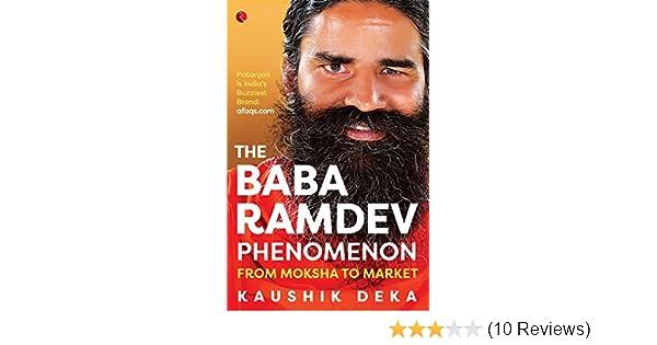 The Baba Ramdev Phenomenon From Moksha To Market EBook Kaushik Deka Amazonin Kindle Store