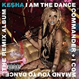 Songtexte von Kesha - I Am the Dance Commander + I Command You to Dance: The Remix Album