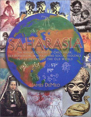 SAHARASIA: The 4000 BCE Origins of Child Abuse Sex-Repression Warfare and Social Violence In the Deserts of the Old World by James DeMeo (1-May-1998) Paperback