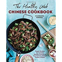 The Healthy Wok Chinese Cookbook: Fresh Recipes for Cooking Healthy Versions of Your Favorite Chinese Dishes at Home