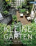 Handbuch Kleine Gärten: 500 Ideen für jeden Gartentyp und jedes Budget