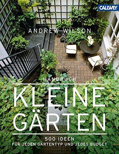 9. Handbuch Kleine Gärten: 500 Ideen Für Jeden Gartentyp Und Jedes Budget