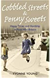 Cobbled Streets and Penny Sweets: Happy Times and Hardship in Post-War Britian