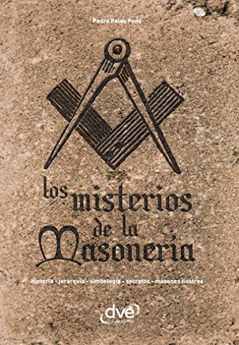 Los misterios de la masonería. Historia, jerarquía, simbología, secretos, masones ilustres por Pedro Palao Pons
