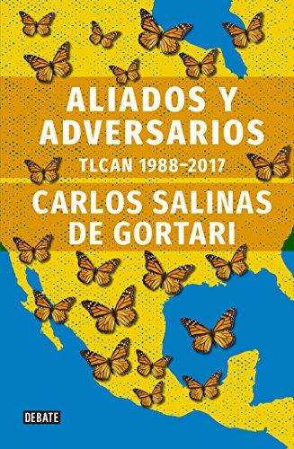 Aliados y adversarios: Historia del TLCAN: 1988 - 2017 de [Salinas de Gortari