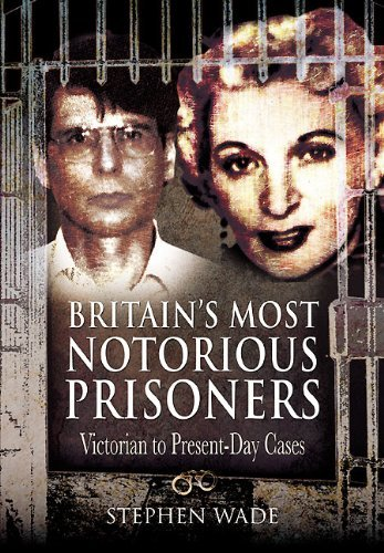 Britain's Most Notorious Prisoners: Victorian to Present-Day Cases by Stephen Wade (2011-06-16)