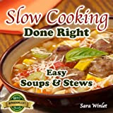 Slow Cooking Done Right (Easy Slow Cooker Soups And Stews Book 1) (English Edition)