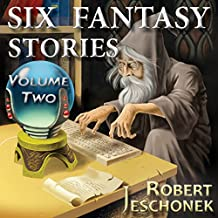 Six Fantasy Stories, Volume Two