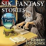 Six Fantasy Stories, Volume Two