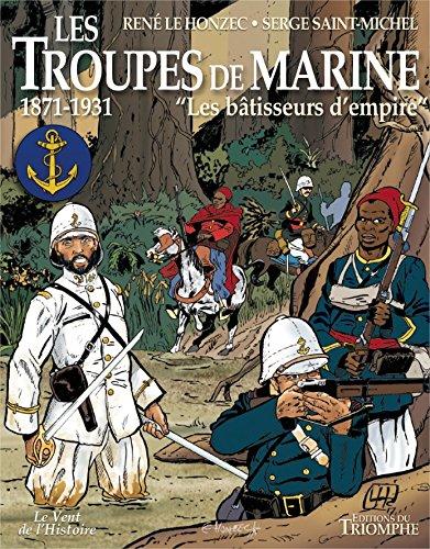 Les troupes de marine : Les batisseurs d'empire, 1871-1931