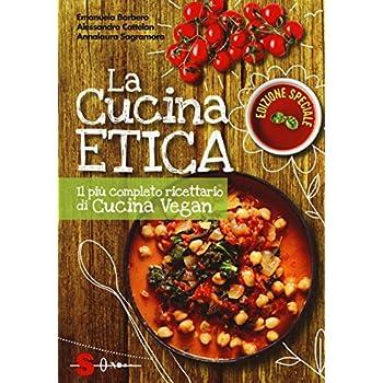 La Cucina Etica. Il Più Completo Ricettario Di Cucina Vegan. Ediz. Speciale